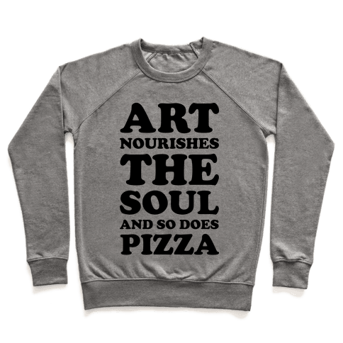 Art Nourishes The Soul And So Does Pizza Pullover