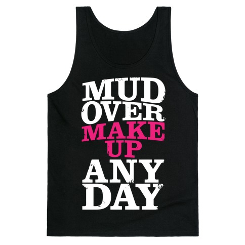 Mud Over Makeup Any Day Tank Top