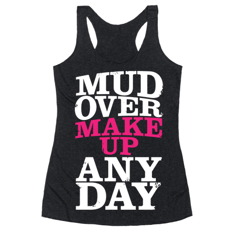 Mud Over Makeup Any Day Racerback Tank Top