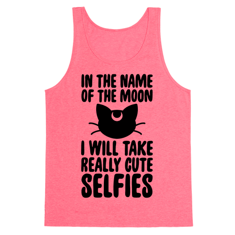 In The Name Of The Moon, I Will Take Really Cute Selfies Tank Top