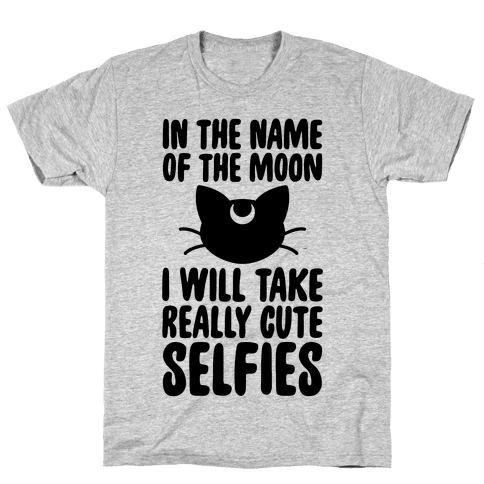 In The Name Of The Moon, I Will Take Really Cute Selfies Mens T-Shirt