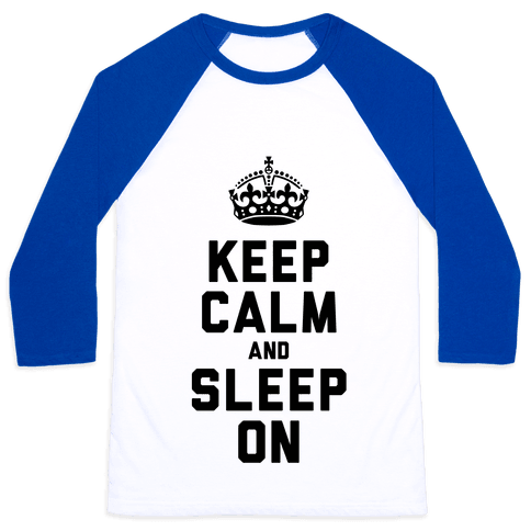 Keep Calm and Sleep On Baseball Tee