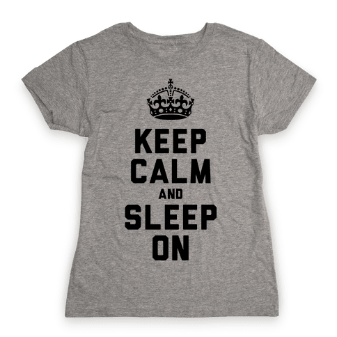 Keep Calm and Sleep On Womens T-Shirt