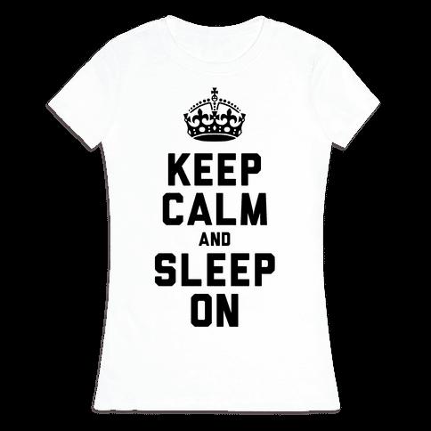 Keep Calm and Sleep On Womens T-Shirt