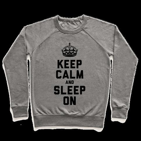 Keep Calm and Sleep On Pullover
