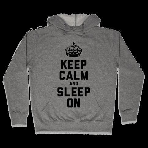 Keep Calm and Sleep On Hooded Sweatshirt