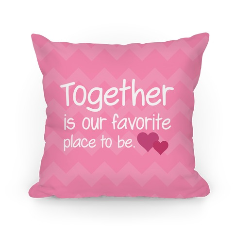 Together Is Our Favorite Place To Be Pillow