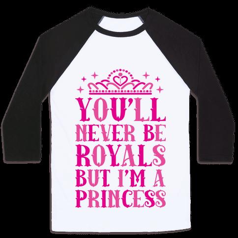 You'll Never Be Royals But I'm A Princess