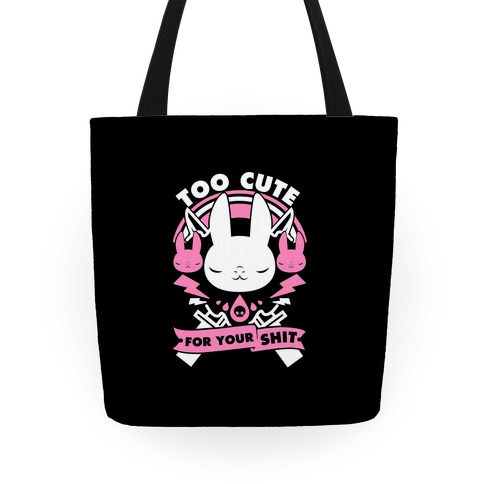 Too Cute For Your Shit Tote