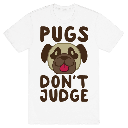 Pugs Don't Judge Mens T-Shirt