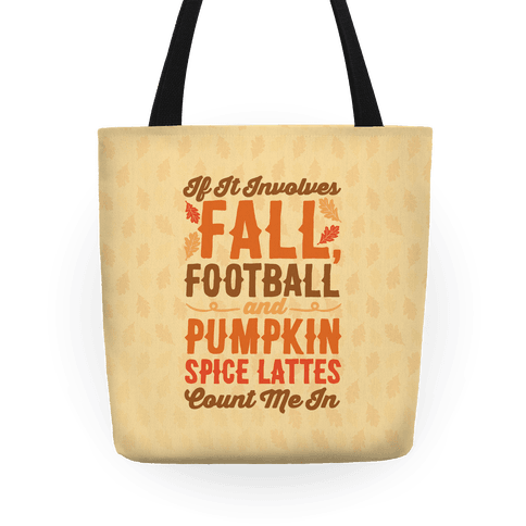 If It Involves Fall Football and Pumpkin Spice Lattes Count Me In Tote