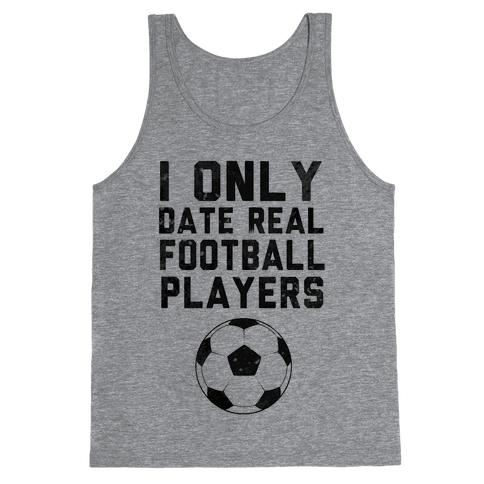 I Only Date Real Football Players Tank Top