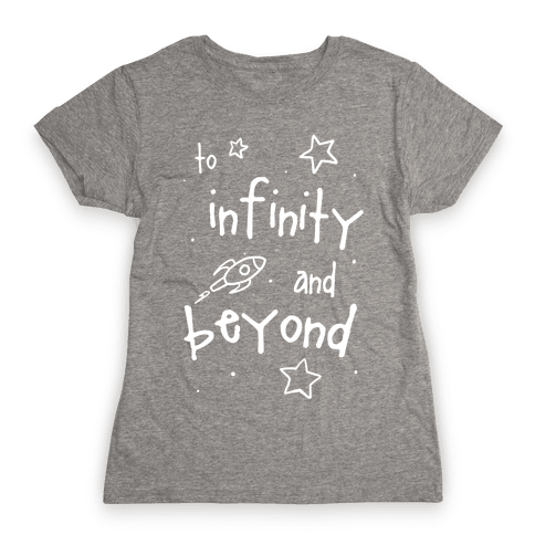 To Infinity and Beyond Womens T-Shirt