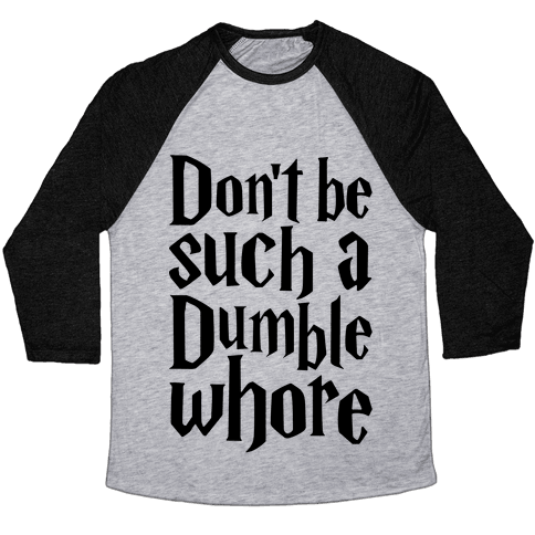 Don't Be Such A Dumble Whore Baseball Tee