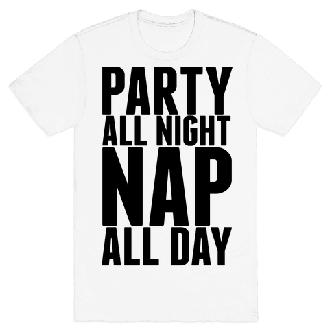 Party All Night Nap All Day Mens T-Shirt