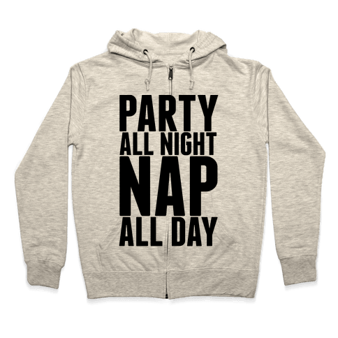 Party All Night Nap All Day Zip Hoodie