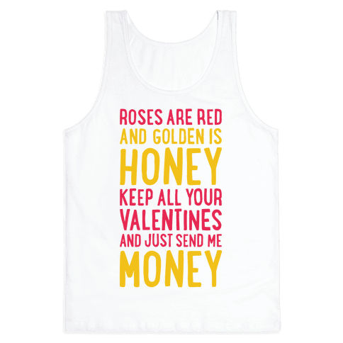 Roses Are Red, Golden Is Honey, Keep All Your Valentines And Just Send Me Money Tank Top