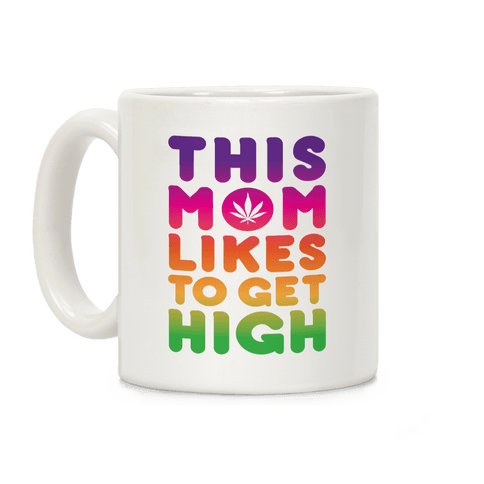 This Mom Likes To Get High Coffee Mug