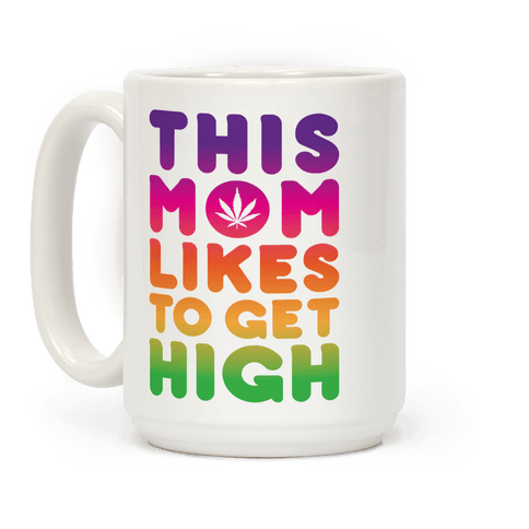 This Mom Likes To Get High