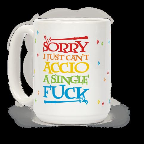 Sorry I Can't Accio A Single Fuck