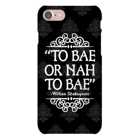 To Bae or Nah to Bae (Shakespeare Parody) Phone Case