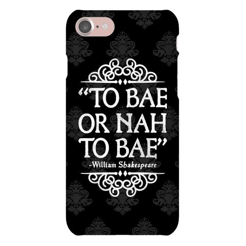 To Bae or Nah to Bae (Shakespeare Parody) Phone Case