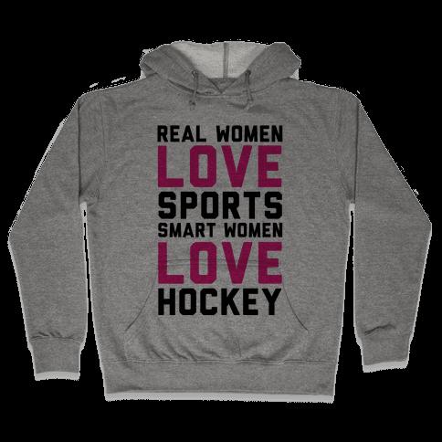 Real Women Love Sports Smart Women Love Hockey Hooded Sweatshirt