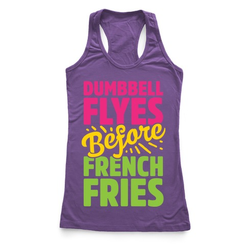 Dumbbell Flyes Before French Fries Racerback Tank Top