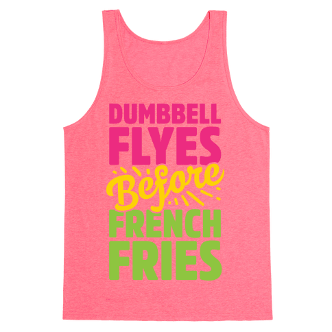 Dumbbell Flyes Before French Fries Tank Top