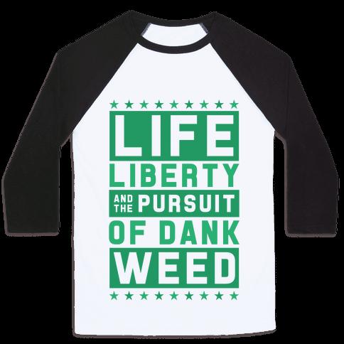 Life Liberty And Dank Weed Baseball Tee