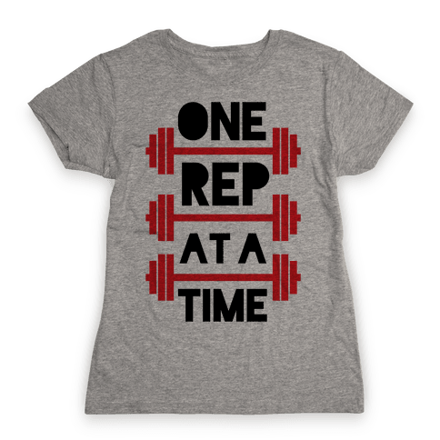 One Rep At A Time Womens T-Shirt