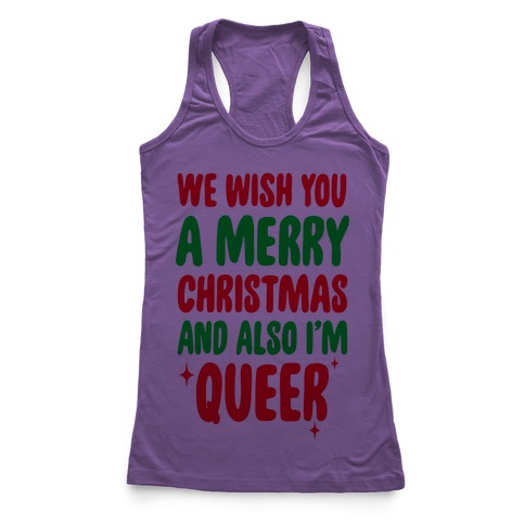 We Wish You A Merry Christmas, And Also I'm Queer Racerback Tank Top