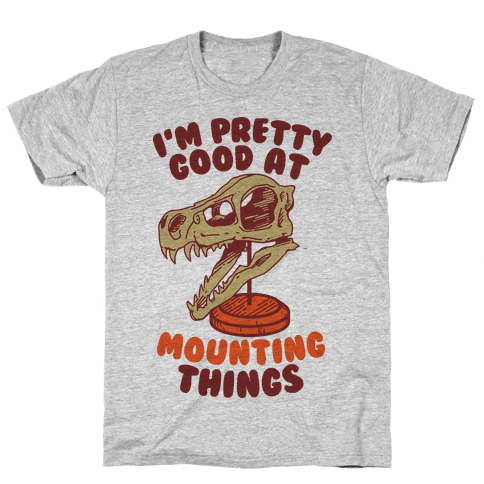 I'm Pretty Good at Mounting Things Mens T-Shirt