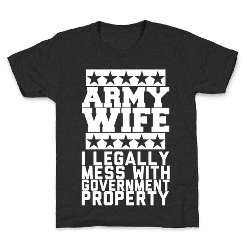 Army Wife: I Legally Mess With Government Equipment Kids T-Shirt