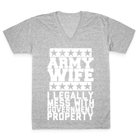Army Wife: I Legally Mess With Government Equipment V-Neck Tee Shirt
