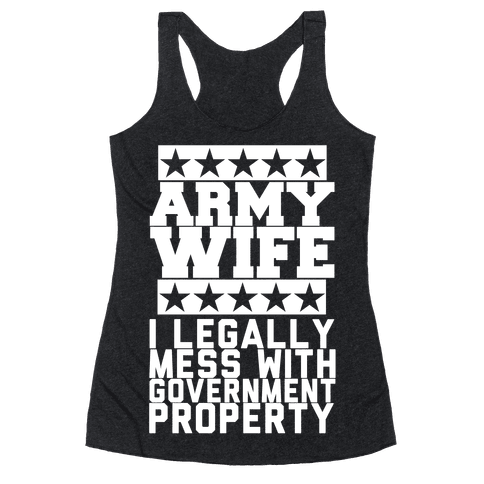 Army Wife: I Legally Mess With Government Equipment Racerback Tank Top