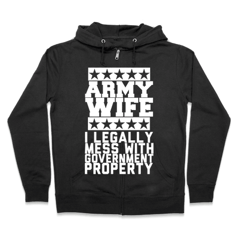 Army Wife: I Legally Mess With Government Equipment Zip Hoodie