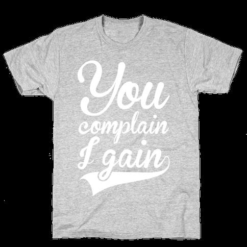 You complain i gain t shirt human for Never complain never explain t shirt