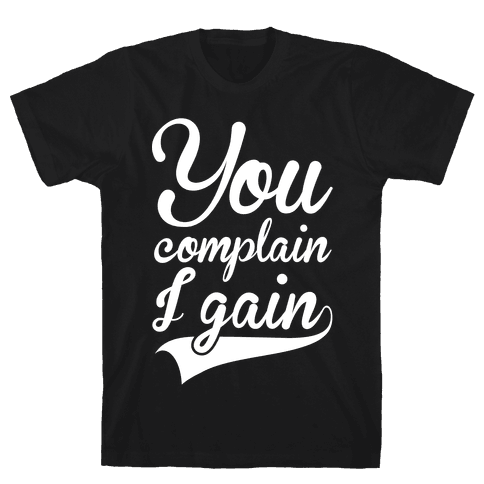You complain i gain t shirt lookhuman for Never complain never explain t shirt