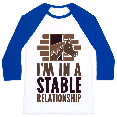 I'm In A Stable Relationship Baseball Tee