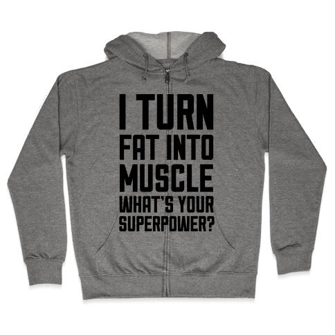 I Turn Fat Into Muscle What's Your Superpower? Zip Hoodie