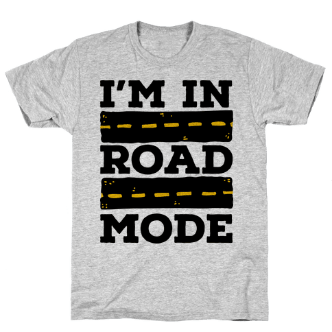 I'm in Road Mode Mens T-Shirt