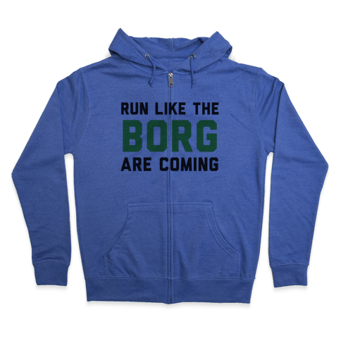 Run Like The Borg Are Coming Zip Hoodie