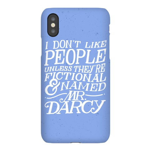 I Don't Like People Unless They're Fictional And Named Mr. Darcy Phone Case