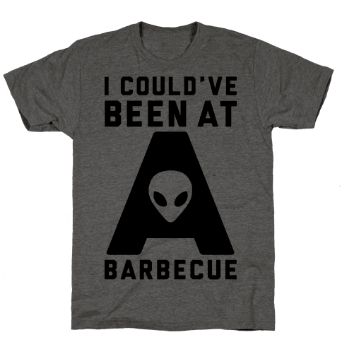 I Could've Been At A Barbecue Mens T-Shirt
