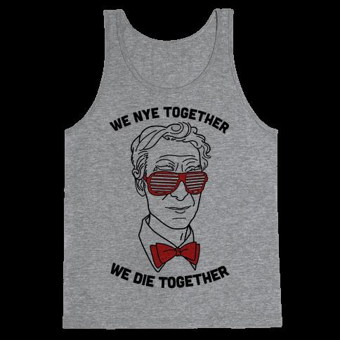 We Nye Together We Die Together Tank Top