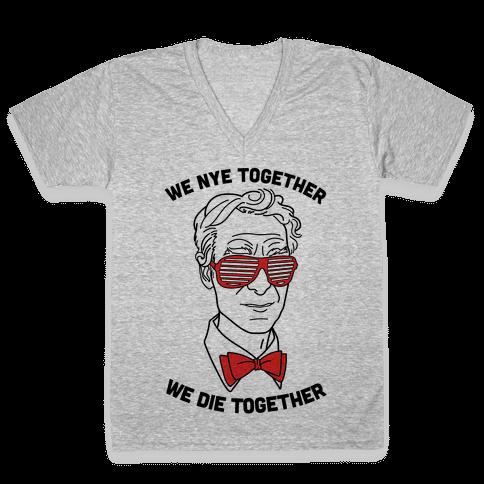 We Nye Together We Die Together V-Neck Tee Shirt