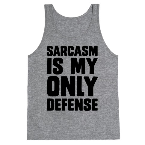 Sarcasm Is My Only Defense Tank Top