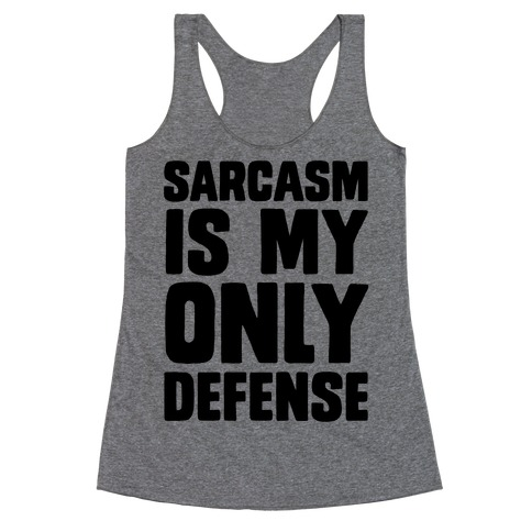 Sarcasm Is My Only Defense Racerback Tank Top