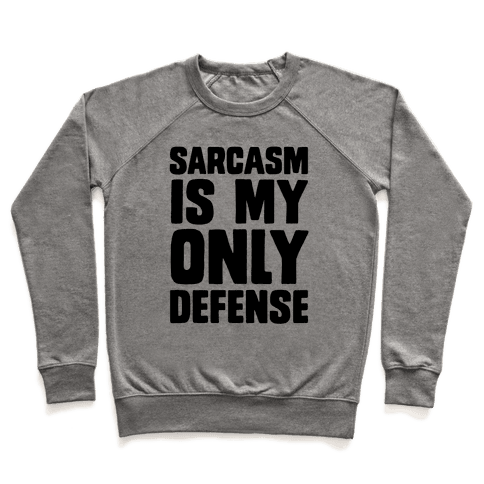 Sarcasm Is My Only Defense Pullover
